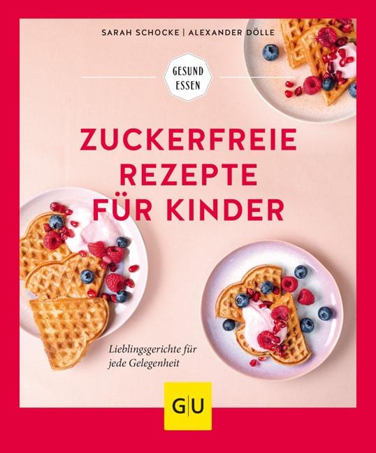 Zuckerfreie Ernährung für Kinder leicht gemacht- Alltagsideen für ein zuckerfreies Leben